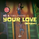 "BOJ x Tiwa Savage – ""Your Love"" (Mogbe)"