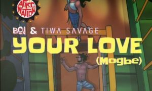 BOJ ft. Tiwa Savage – Your Love (Mogbe)