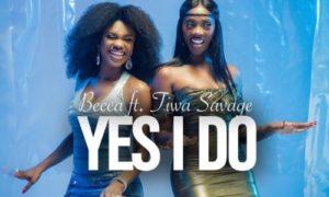 "Becca – ""Yes I Do"" ft. Tiwa Savage"