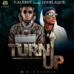 "[Audio + Video] Calebin – ""Turn Up"" ft. Joe Blaque (Prod. Killertunes)"