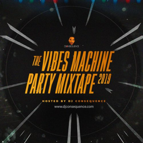 "DJ Consequence – ""The Vibes Machine Party Mixtape 2019"""