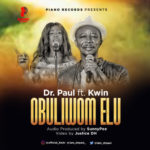 "[Audio + Video] Dr. Paul – ""Obuliwom Elu"" (He Has Lifted Me) ft. KWIN"