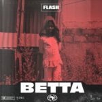 "Flash – ""Betta"" ft. Tekno"