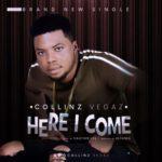"Collinz Vegaz – ""Here I Come"""