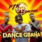 "FTK – ""Dance Gbana"" ft. AZ Dalogo"