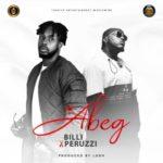 """[Audio + Video] Billi – """"Abeg Abeg"""" ft Peruzzi"""