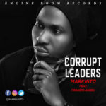 "Markinto – ""Corrupt Leaders"" ft Francis Angel"