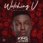"King Jaynesiz – ""Watching U"" (Prod. by Bond)"