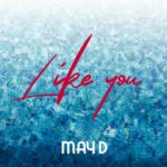 "May D – ""Like You"""