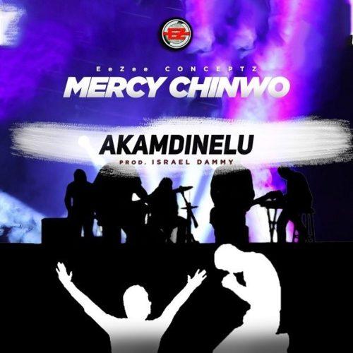 Lyrics: Mercy Chinwo – Akamdinelu Lyrics 1