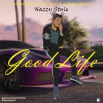 "Nazzy Styles – ""Good Life"""