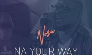 """Nosa – """"Na Your Way"""" ft. Mairo Ese"""