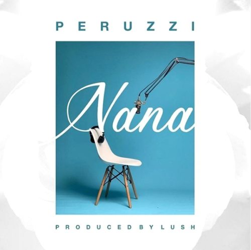 "[Lyrics] Peruzzi – ""Nana"""