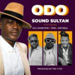 "Sound Sultan – ""Odo"" ft. Olu Maintain x Teni x Mr Real"