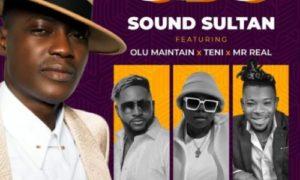 "Sound Sultan – ""Odo"" ft. Olu Maintain, Teni, Mr Real"