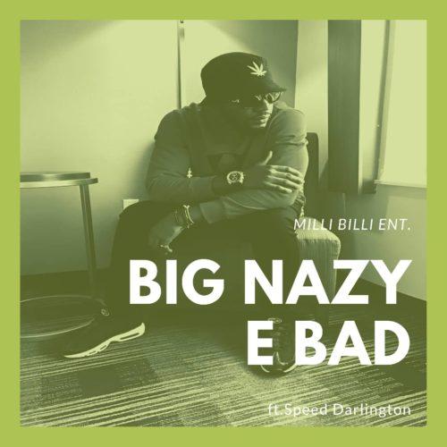 """Big Nazy – """"E bad"""" f. Speed Darlington - @onebignazy"""