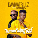 "Daviva Trillz – ""Human Being Bad"" ft. Erigga"