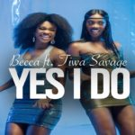 "[Video] Becca – ""Yes I Do"" ft. Tiwa Savage"