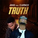 "Jehiz – ""Truth"" ft. Clefboy"
