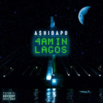 "A$hidapo – ""4am In Lagos"" (EP)"