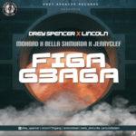 "Drey Spencer X Lincoln ft. Mohbad X Bella Shmurda X JerryClef – ""Figa Gbaga"""