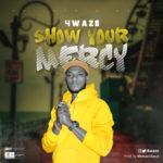 """4waze – """"Show Your Mercy"""""""