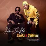 "Bankz – ""How E Go Be"" ft. D'blinks (Prod. By Kulboy)"