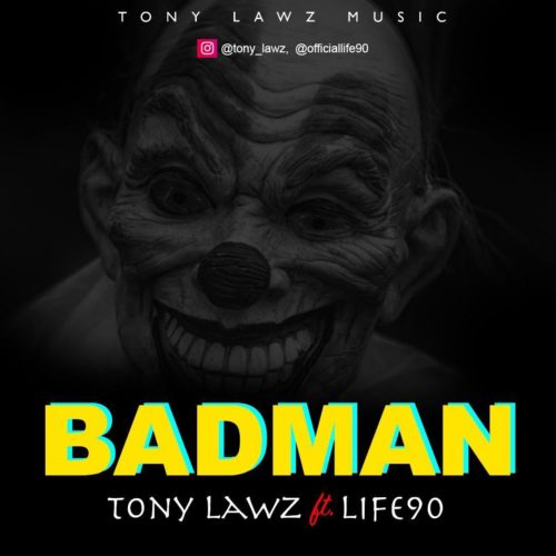 "Tony Lawz – ""Badman"" ft. Life90"