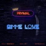"Prymal – ""Gimme Love"""