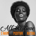 "C-mart x Positivv x Kaysha – ""All The Time"""