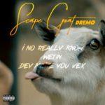 "[Lyrics] Dremo – ""Scape Goat"" (Davolee Diss)"