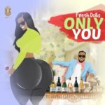"Fresh Dolla – ""Only You"""