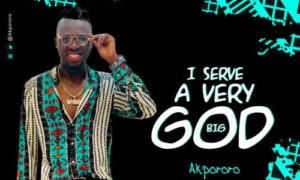 "Akpororo - ""I Serve A Very Big God"""