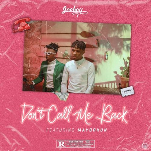 "[Music] Joeboy – ""Don't Call Me Back"" ft. Mayorkun"