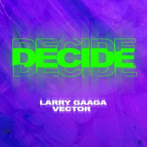 "Larry Gaaga x Vector – ""Decide"""