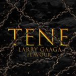 "Larry Gaaga x Flavour – ""Tene"""