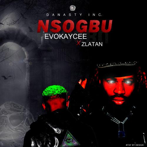 "[Video | Audio] Zlatan × Evokaycee – ""Nsogbu"" (Problem)"