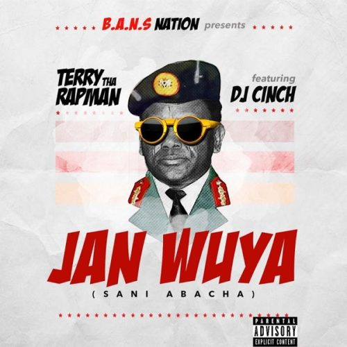 "Terry Tha Rapman – ""Janwuya"" (Sani Abacha) ft. DJ Cinch"