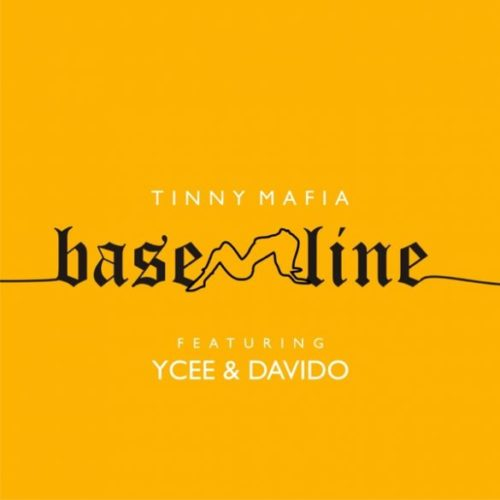 "Tinny Mafia – ""Baseline"" ft. Ycee, Davido"