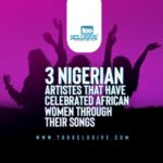 3 Nigerian Artistes That Have Celebrated African Women Through Their Songs