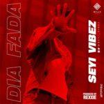 """Seyi Vibez – """"Dia Fada"""" (Prod. Rexxie)"""