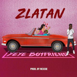 """Zlatan - """"Yeye Boyfriend"""""""