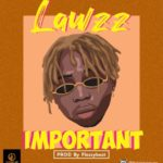 "Lawzz – ""Important"" (Prod. Flezzy Beat)"