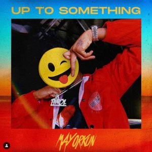 Mayorkun – Up To Something Lyrics
