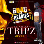 "DJ Chipet – ""Tripz Mixtape"" (Road To The Headies)"