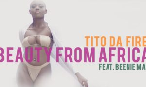 """Tito Da Fire - """"Beauty From Africa"""" ft. Beenie Man"""