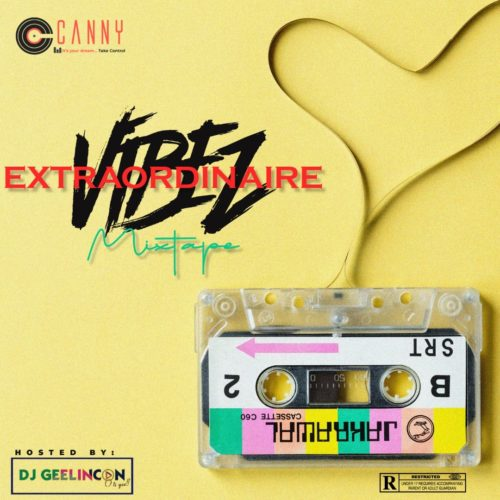 "Canny Consults x Dj Geelincon - ""Vibe Extraordinaire Mixtape Vol. 1"""