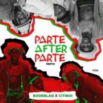 "Bodeblaq x Citiboi – ""Parte After Parte"""