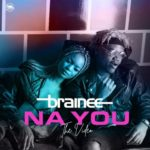 [Video] Brainee – Na You