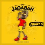 "Danny S – ""Say Jagaban"" (Prod. by Shocker)"